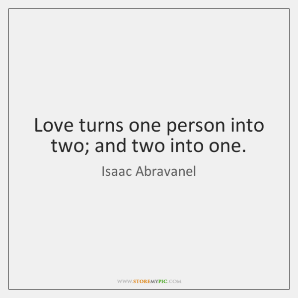 Love turns one person into two; and two into one.