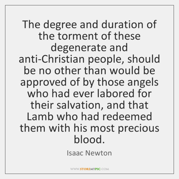The degree and duration of the torment of these degenerate and anti-Christian ...