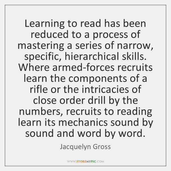 Learning to read has been reduced to a process of mastering a ...