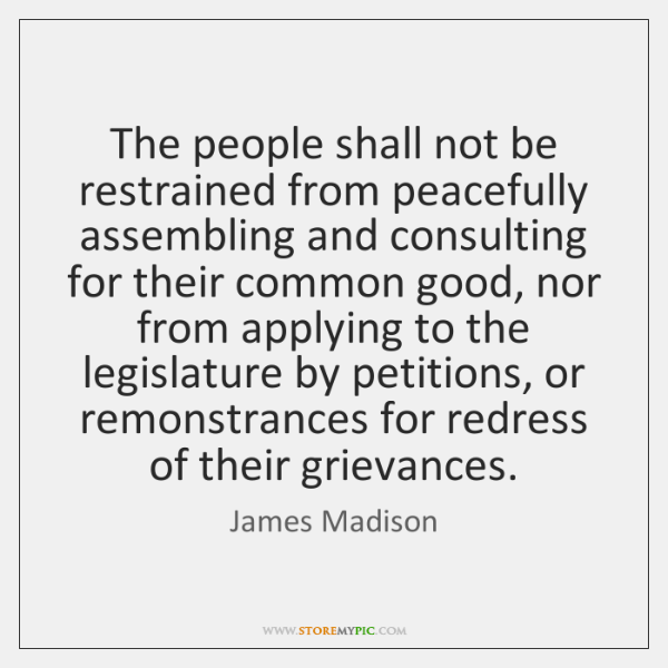 The people shall not be restrained from peacefully assembling and consulting for ...