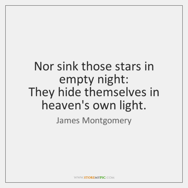 Nor sink those stars in empty night:   They hide themselves in heaven's ...