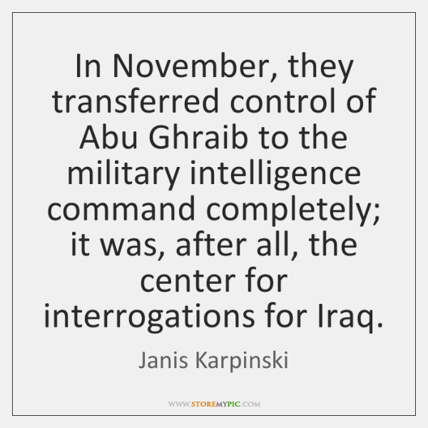 In November, they transferred control of Abu Ghraib to the military intelligence ...