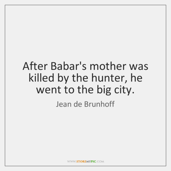 After Babar's mother was killed by the hunter, he went to the ...