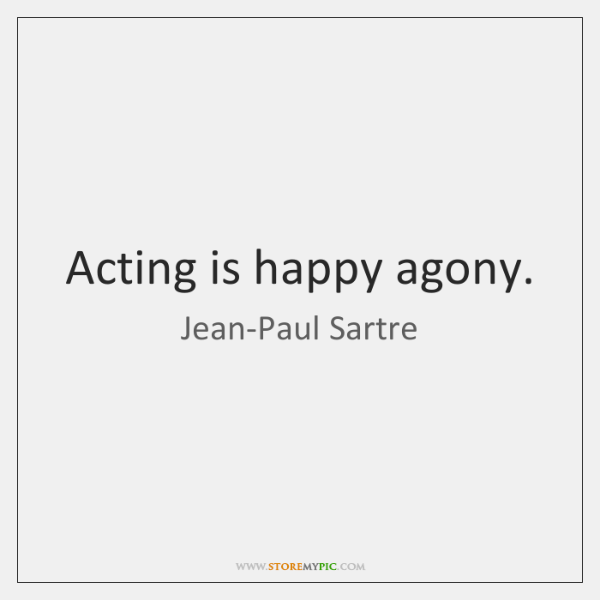 Acting Is Happy Agony Storemypic