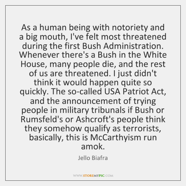 As a human being with notoriety and a big mouth, I've felt ...
