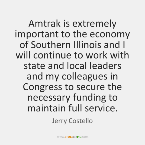 Amtrak is extremely important to the economy of Southern Illinois and I ...