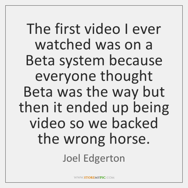 The first video I ever watched was on a Beta system because ...