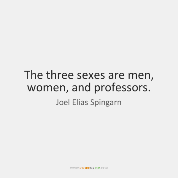 The three sexes are men, women, and professors.