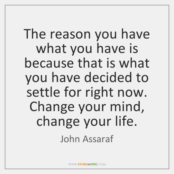 The reason you have what you have is because that is what ...