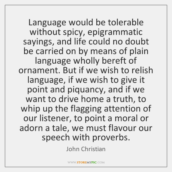 Language would be tolerable without spicy, epigrammatic sayings, and life could no ...