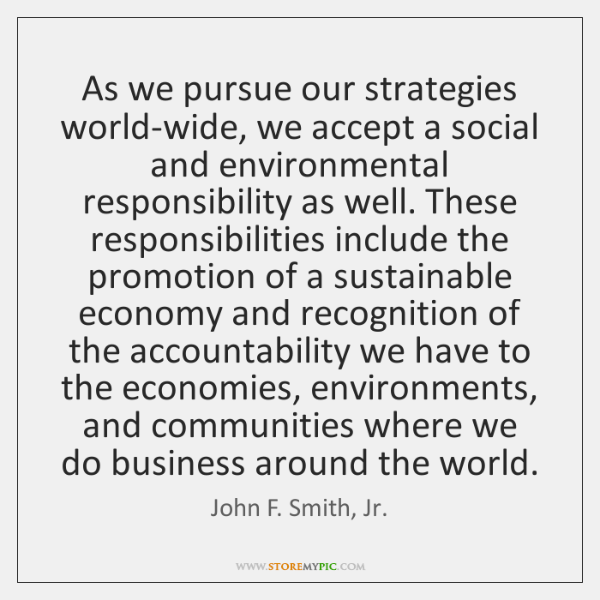 As we pursue our strategies world-wide, we accept a social and environmental ...