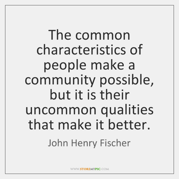The common characteristics of people make a community possible, but it is ...