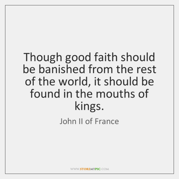 Though good faith should be banished from the rest of the world, ...