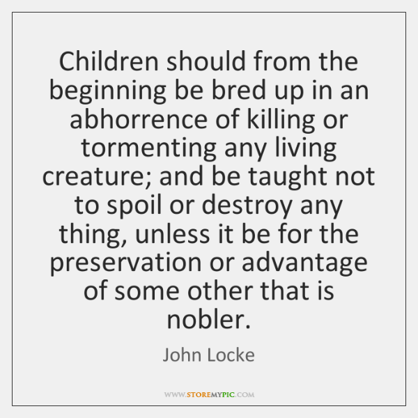 Children should from the beginning be bred up in an abhorrence of ...