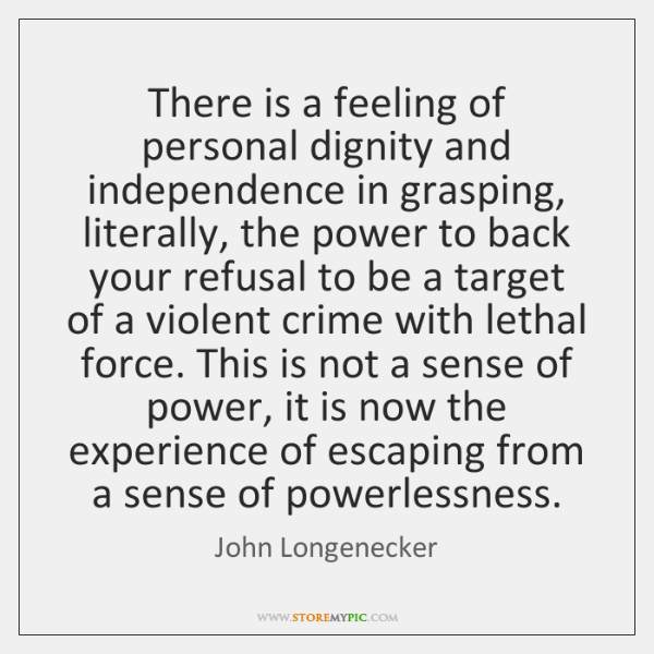 There is a feeling of personal dignity and independence in grasping, literally, ...