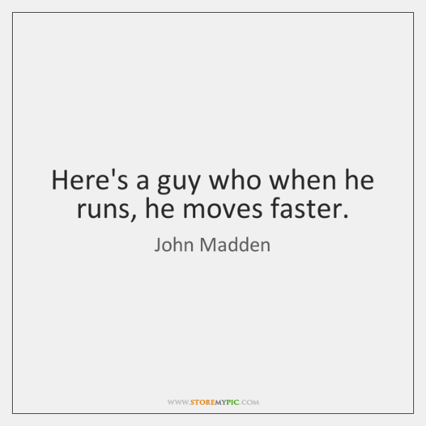 Here's a guy who when he runs, he moves faster.