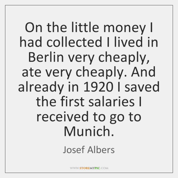 On the little money I had collected I lived in Berlin very ...
