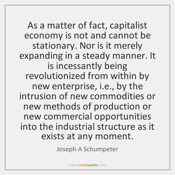 As a matter of fact, capitalist economy is not and cannot be ...