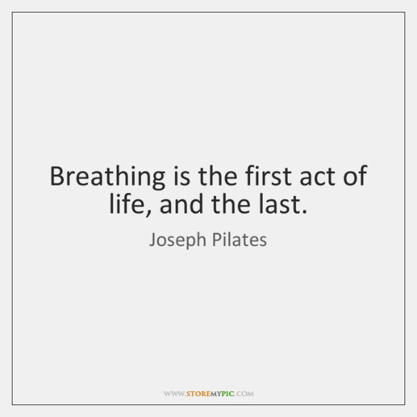Breathing is the first act of life, and the last.