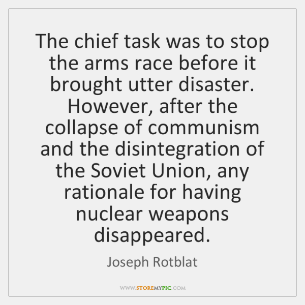 The chief task was to stop the arms race before it brought ...