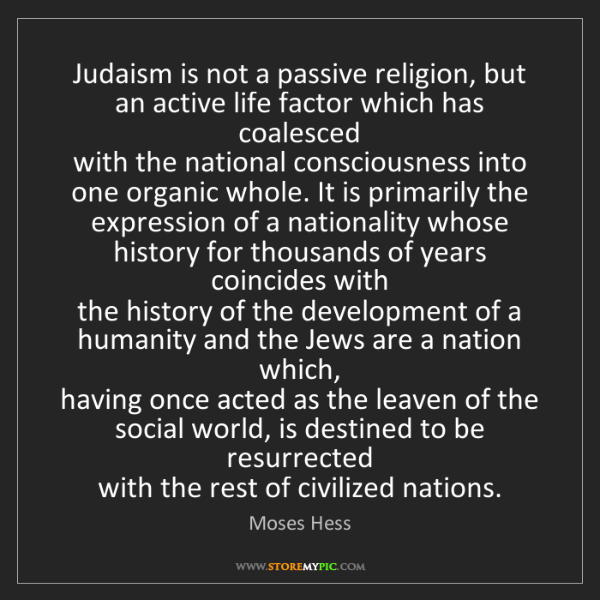 Moses Hess: Judaism is not a passive religion, but an active life...