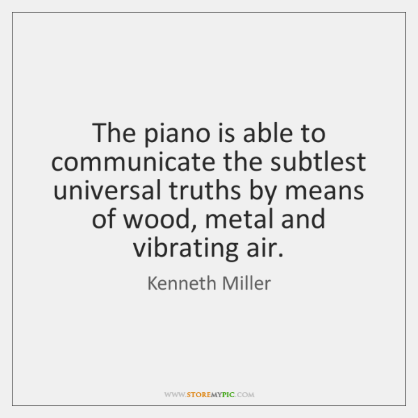 The piano is able to communicate the subtlest universal truths by means ...