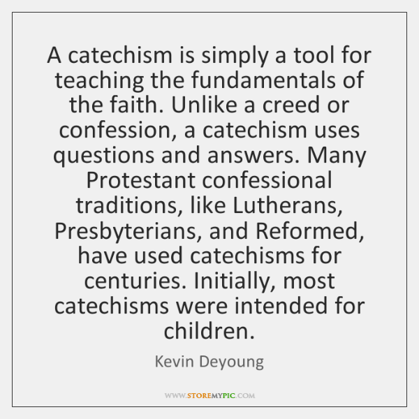 A catechism is simply a tool for teaching the fundamentals of the ...
