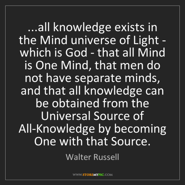 Walter Russell: ...all knowledge exists in the Mind universe of Light...