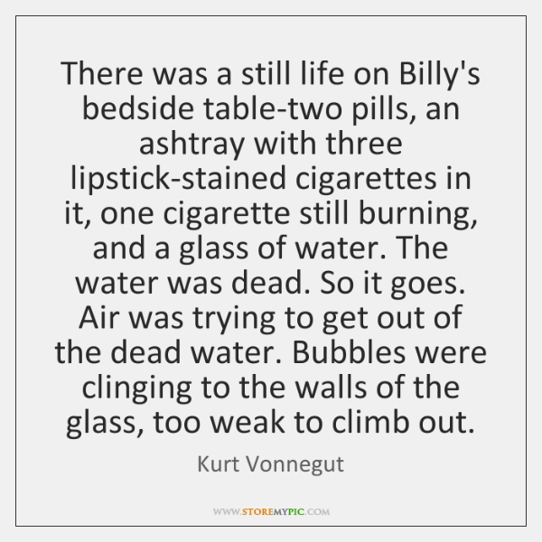 There was a still life on Billy's bedside table-two pills, an ashtray ...