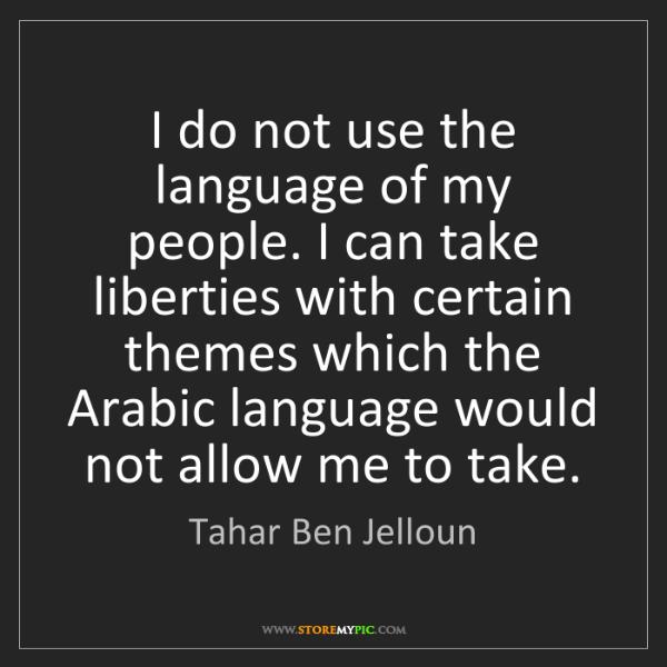 Tahar Ben Jelloun: I do not use the language of my people. I can take liberties...