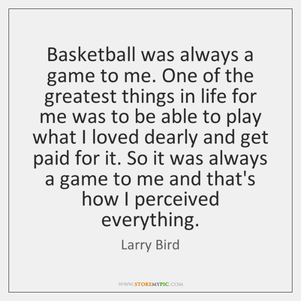 Basketball was always a game to me. One of the greatest things ...