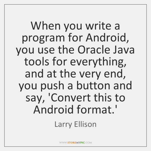 When you write a program for Android, you use the Oracle Java ...