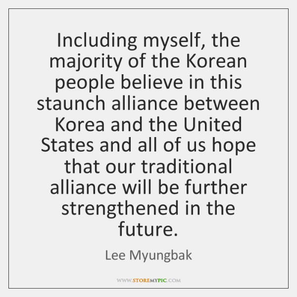 Including myself, the majority of the Korean people believe in this staunch ...