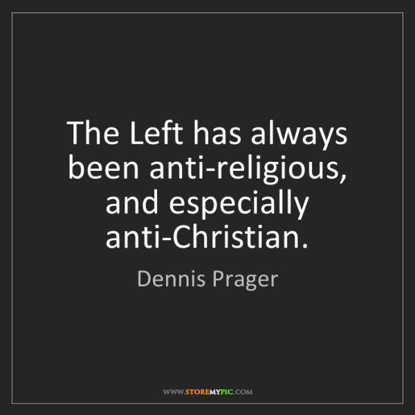 Dennis Prager: The Left has always been anti-religious, and especially...