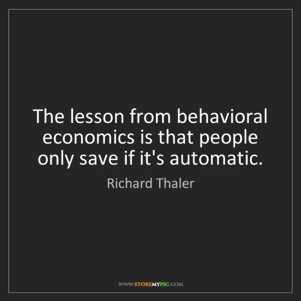 Richard Thaler: The lesson from behavioral economics is that people only...