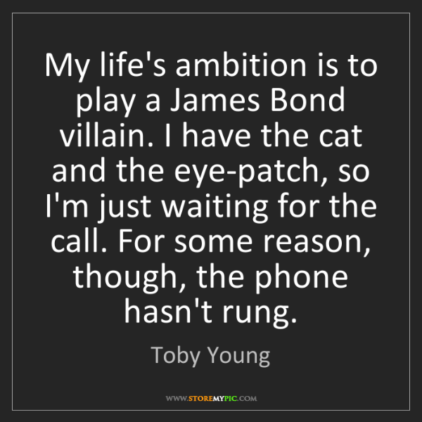 Toby Young: My life's ambition is to play a James Bond villain. I...