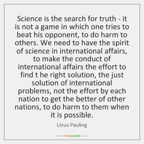 Science is the search for truth - it is not a game ...