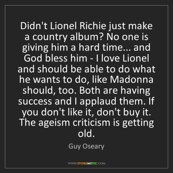 Guy Oseary: Didn't Lionel Richie just make a country album? No one...