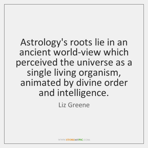Astrology's roots lie in an ancient world-view which perceived the universe as ...