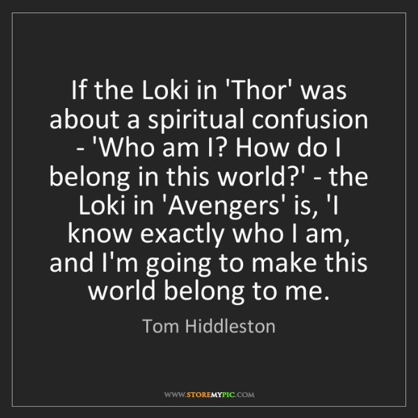 Tom Hiddleston: If the Loki in 'Thor' was about a spiritual confusion...