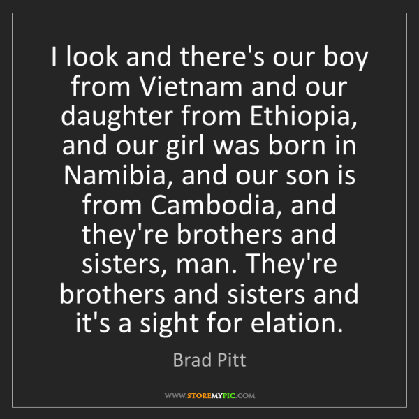 Brad Pitt: I look and there's our boy from Vietnam and our daughter...