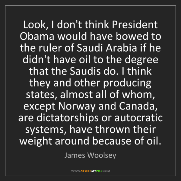 James Woolsey: Look, I don't think President Obama would have bowed...