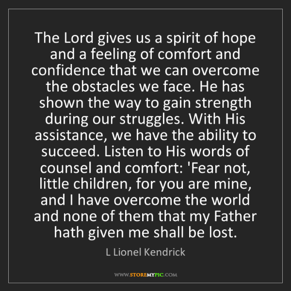 L Lionel Kendrick: The Lord gives us a spirit of hope and a feeling of comfort...