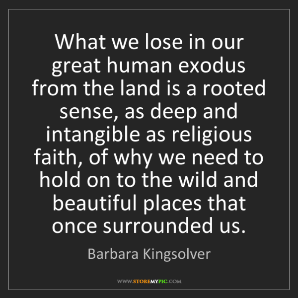 Barbara Kingsolver: What we lose in our great human exodus from the land...