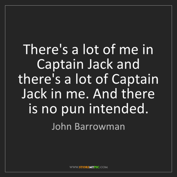 John Barrowman: There's a lot of me in Captain Jack and there's a lot...