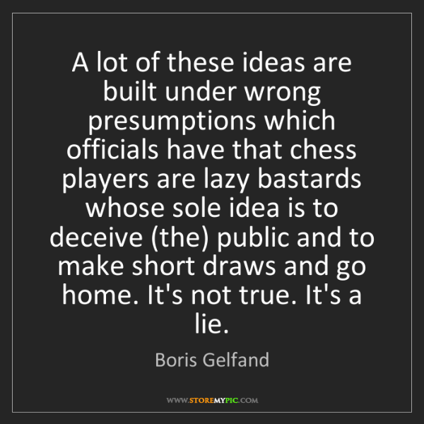 Boris Gelfand: A lot of these ideas are built under wrong presumptions...