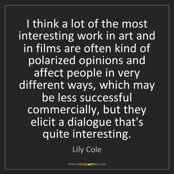Lily Cole: I think a lot of the most interesting work in art and...