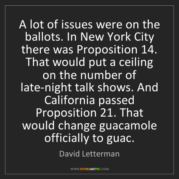 David Letterman: A lot of issues were on the ballots. In New York City...