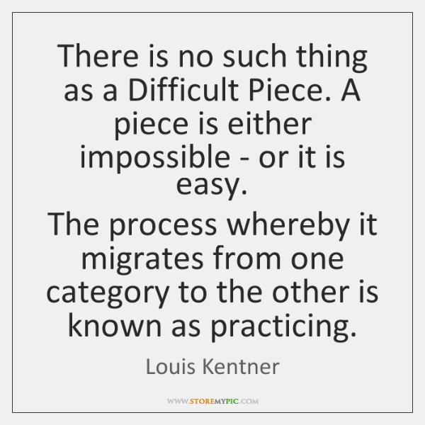 There is no such thing as a Difficult Piece. A piece is ...