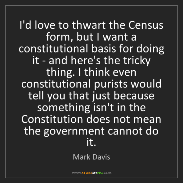 Mark Davis: I'd love to thwart the Census form, but I want a constitutional...